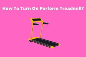 How To Turn on a Proform Treadmill? Easy Way!