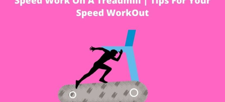 Speed Work On A Treadmill | Tips For Your Speed Work Out